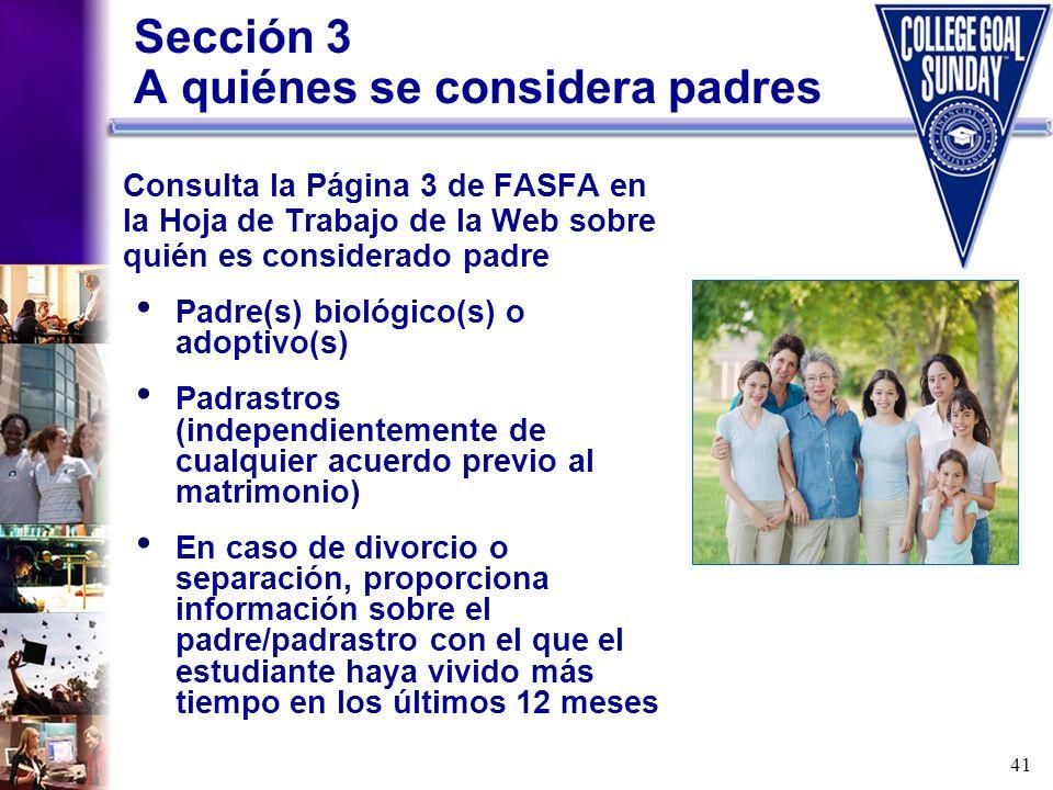 41 Sección 3 A quiénes se considera padres Consulta la Página 3 de FASFA en la Hoja de Trabajo de la Web sobre quién es considerado padre Padre(s) bio