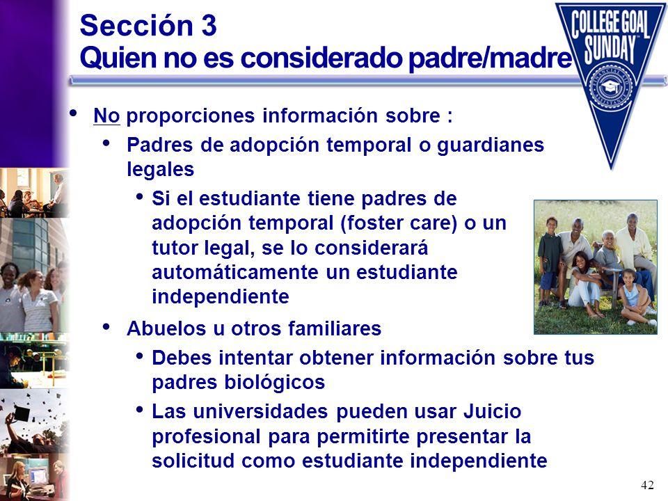 42 Sección 3 Quien no es considerado padre/madre No proporciones información sobre : Padres de adopción temporal o guardianes legales Si el estudiante