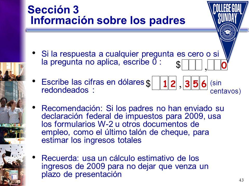 43 Sección 3 Información sobre los padres, 0 Si la respuesta a cualquier pregunta es cero o si la pregunta no aplica, escribe 0 : Escribe las cifras e