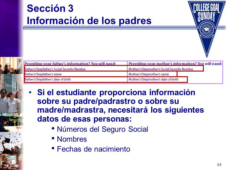 44 Sección 3 Información de los padres Si el estudiante proporciona información sobre su padre/padrastro o sobre su madre/madrastra, necesitará los si