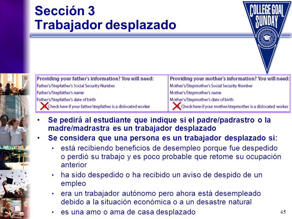 45 Sección 3 Trabajador desplazado Se pedirá al estudiante que indique si el padre/padrastro o la madre/madrastra es un trabajador desplazado Se consi