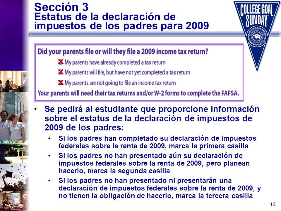 46 Sección 3 Estatus de la declaración de impuestos de los padres para 2009 Se pedirá al estudiante que proporcione información sobre el estatus de la