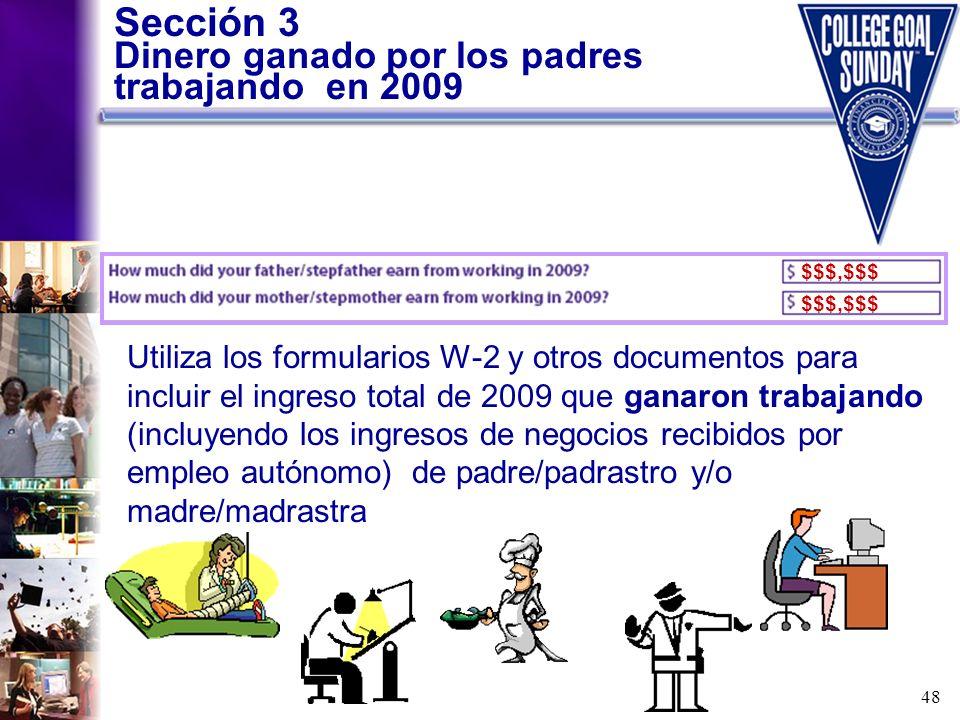 48 Sección 3 Dinero ganado por los padres trabajando en 2009 Utiliza los formularios W-2 y otros documentos para incluir el ingreso total de 2009 que