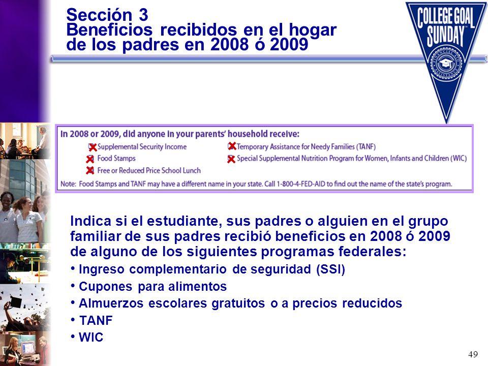 49 Sección 3 Beneficios recibidos en el hogar de los padres en 2008 ó 2009 Indica si el estudiante, sus padres o alguien en el grupo familiar de sus p