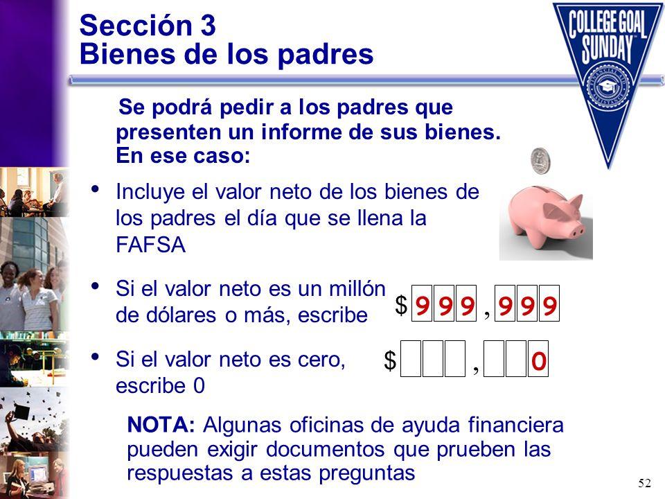 52 Sección 3 Bienes de los padres NOTA: Algunas oficinas de ayuda financiera pueden exigir documentos que prueben las respuestas a estas preguntas Se