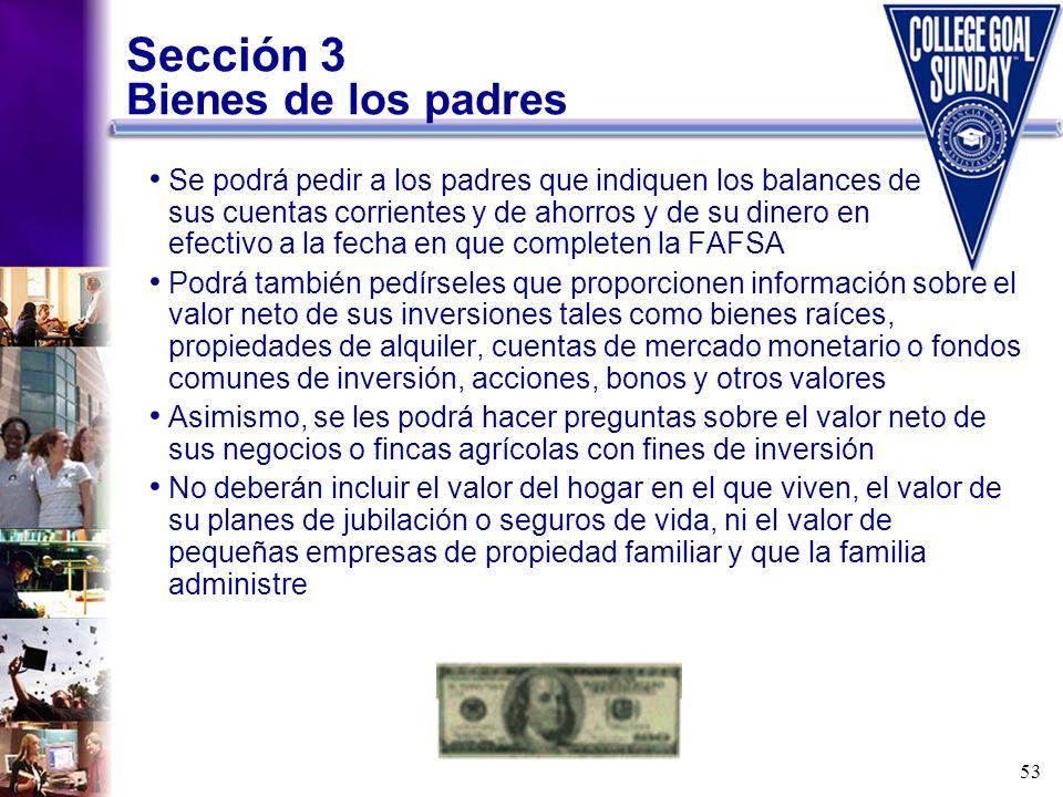 53 Sección 3 Bienes de los padres Se podrá pedir a los padres que indiquen los balances de sus cuentas corrientes y de ahorros y de su dinero en efect