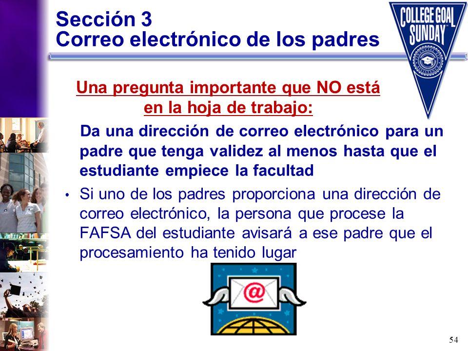 54 Sección 3 Correo electrónico de los padres Da una dirección de correo electrónico para un padre que tenga validez al menos hasta que el estudiante