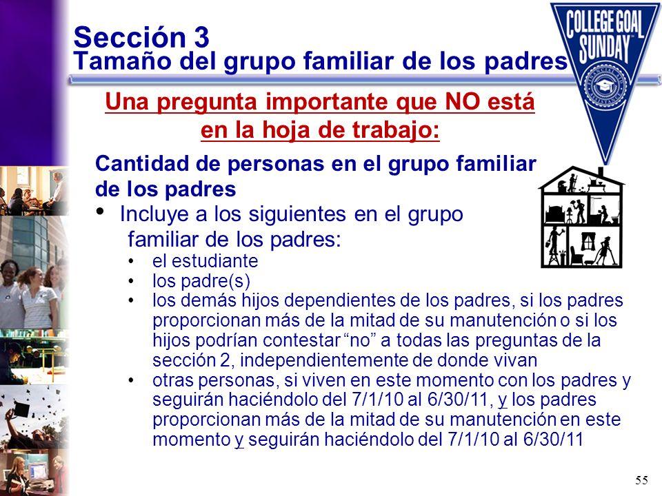 55 Sección 3 Tamaño del grupo familiar de los padres Cantidad de personas en el grupo familiar de los padres Incluye a los siguientes en el grupo fami
