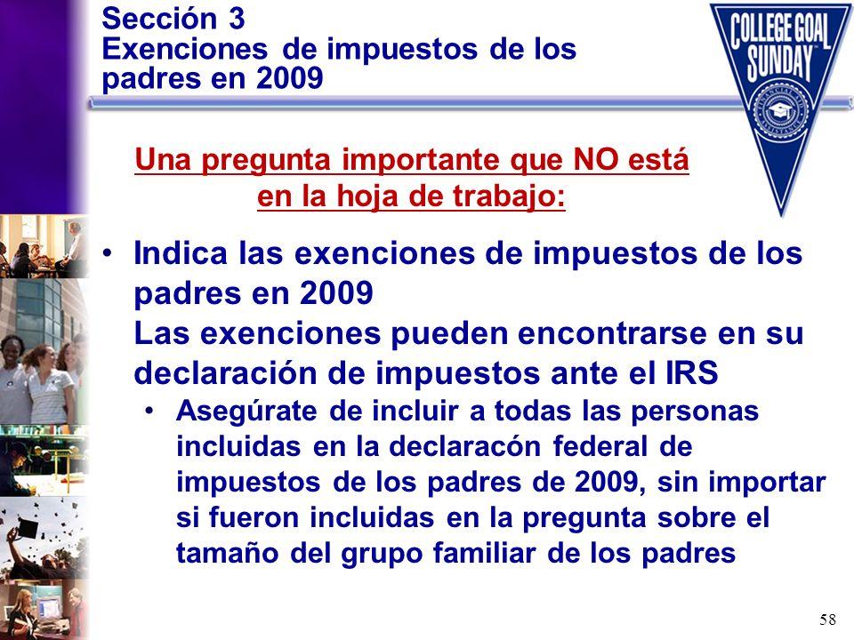 58 Sección 3 Exenciones de impuestos de los padres en 2009 Indica las exenciones de impuestos de los padres en 2009 Las exenciones pueden encontrarse