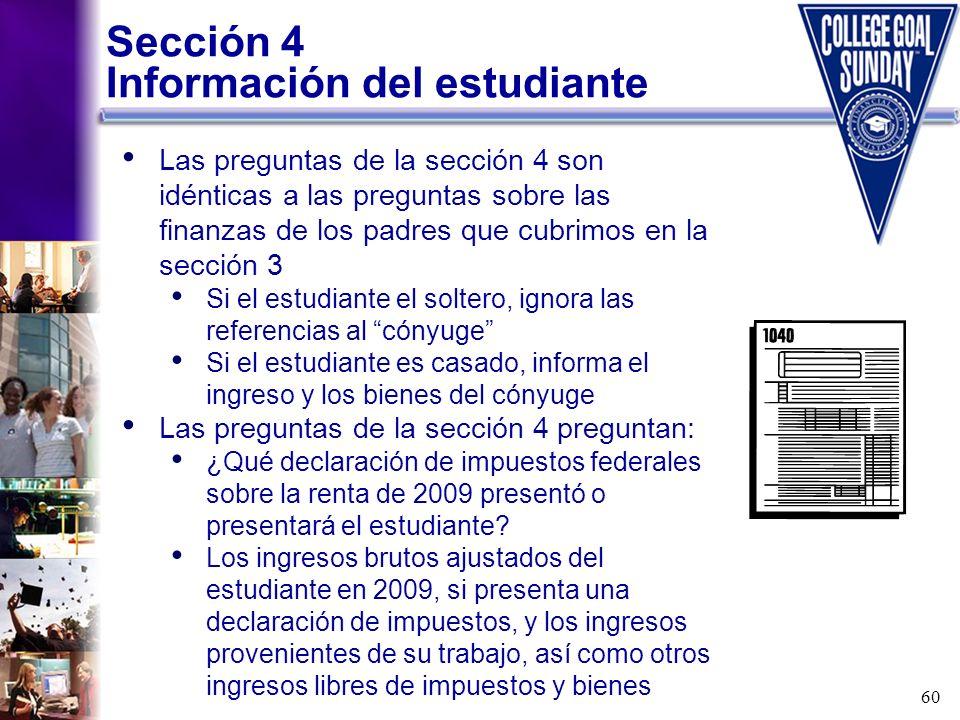 60 Sección 4 Información del estudiante Las preguntas de la sección 4 son idénticas a las preguntas sobre las finanzas de los padres que cubrimos en l