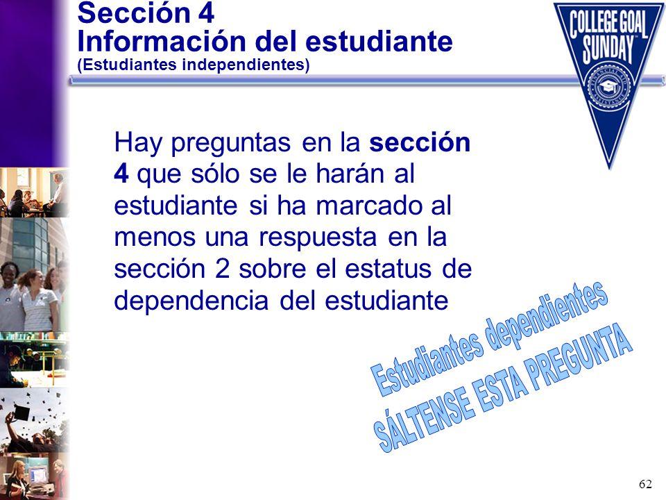 62 Sección 4 Información del estudiante (Estudiantes independientes) Hay preguntas en la sección 4 que sólo se le harán al estudiante si ha marcado al