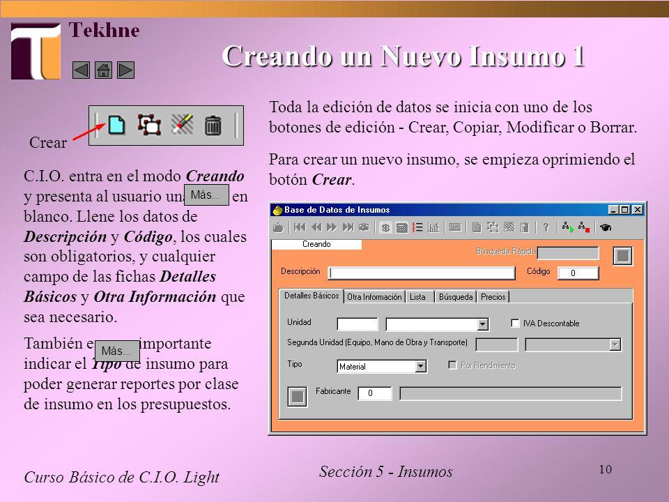 10 Creando un Nuevo Insumo 1 Curso Básico de C.I.O. Light Sección 5 - Insumos Crear Toda la edición de datos se inicia con uno de los botones de edici