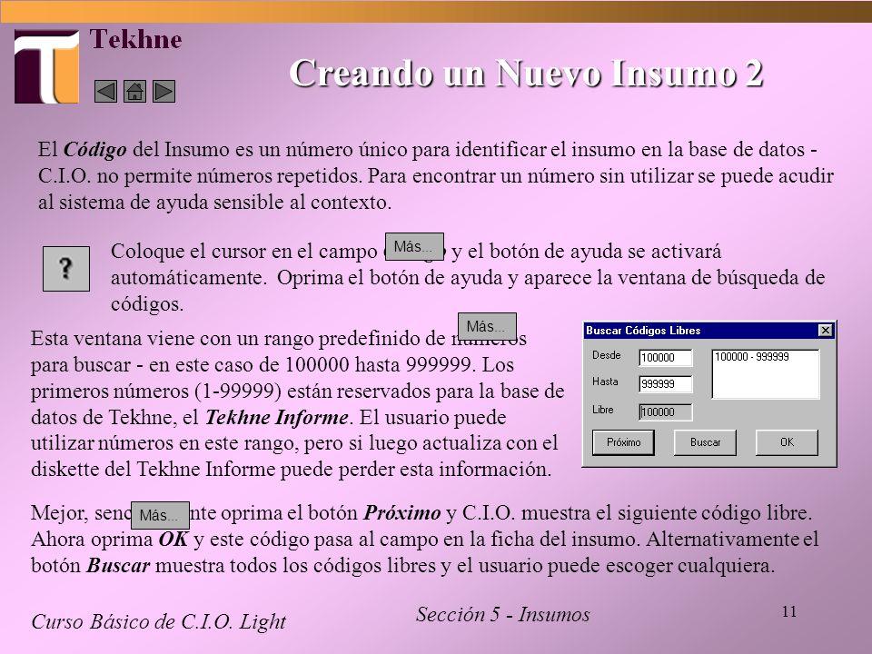 11 Creando un Nuevo Insumo 2 Curso Básico de C.I.O. Light Sección 5 - Insumos El Código del Insumo es un número único para identificar el insumo en la