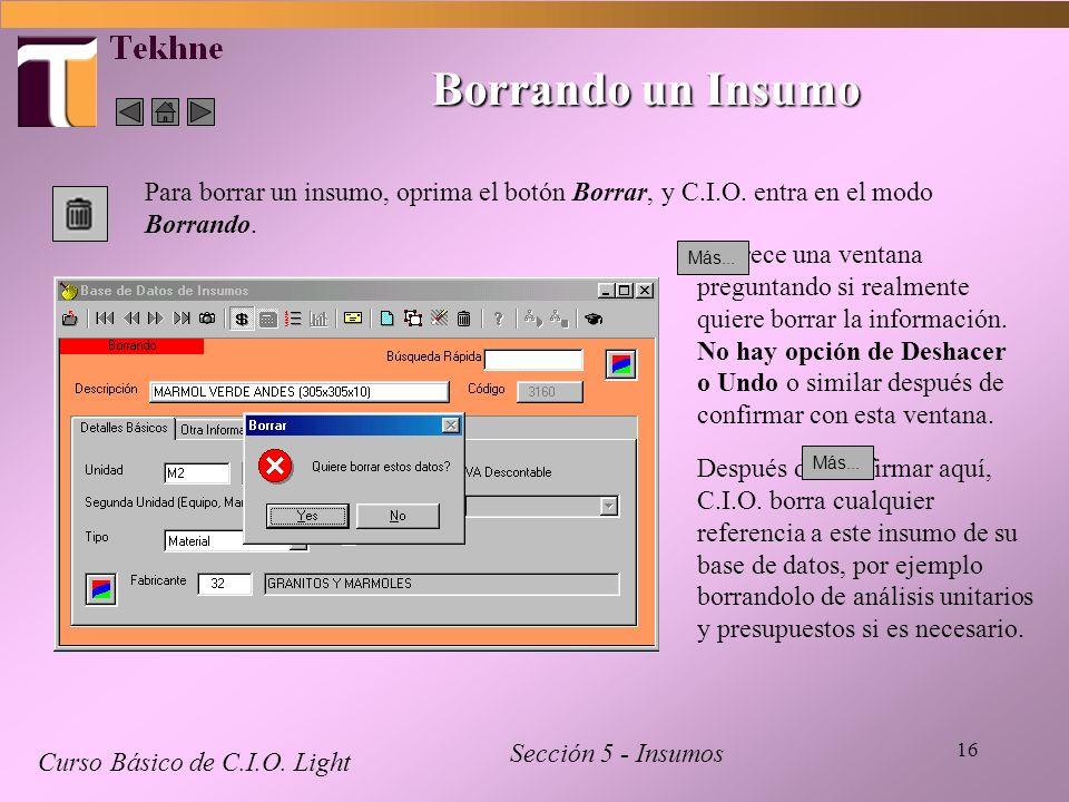 16 Borrando un Insumo Curso Básico de C.I.O. Light Sección 5 - Insumos Para borrar un insumo, oprima el botón Borrar, y C.I.O. entra en el modo Borran