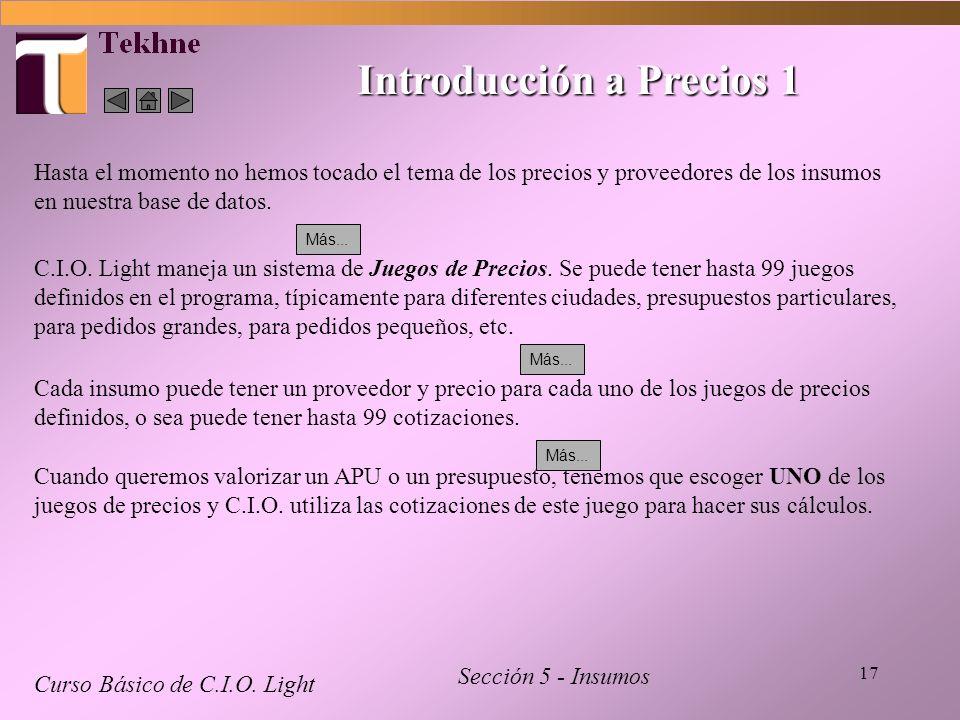 17 Introducción a Precios 1 Curso Básico de C.I.O. Light Sección 5 - Insumos Hasta el momento no hemos tocado el tema de los precios y proveedores de