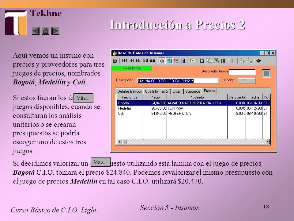 18 Introducción a Precios 2 Curso Básico de C.I.O. Light Sección 5 - Insumos Aquí vemos un insumo con precios y proveedores para tres juegos de precio