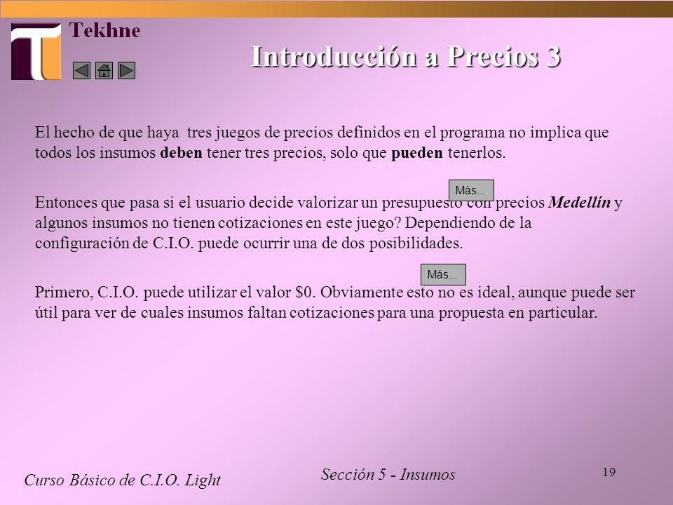19 Introducción a Precios 3 Curso Básico de C.I.O. Light Sección 5 - Insumos El hecho de que haya tres juegos de precios definidos en el programa no i