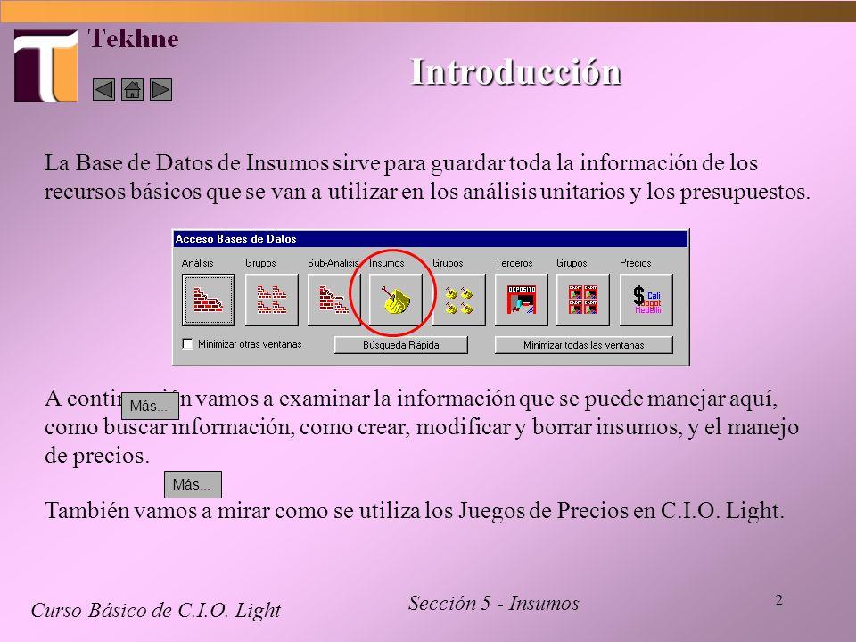 2 Introducción Curso Básico de C.I.O. Light Sección 5 - Insumos La Base de Datos de Insumos sirve para guardar toda la información de los recursos bás