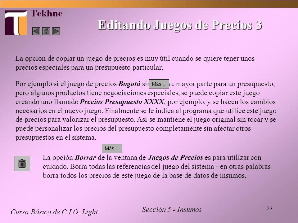 23 Editando Juegos de Precios 3 Curso Básico de C.I.O. Light Sección 5 - Insumos La opción de copiar un juego de precios es muy útil cuando se quiere