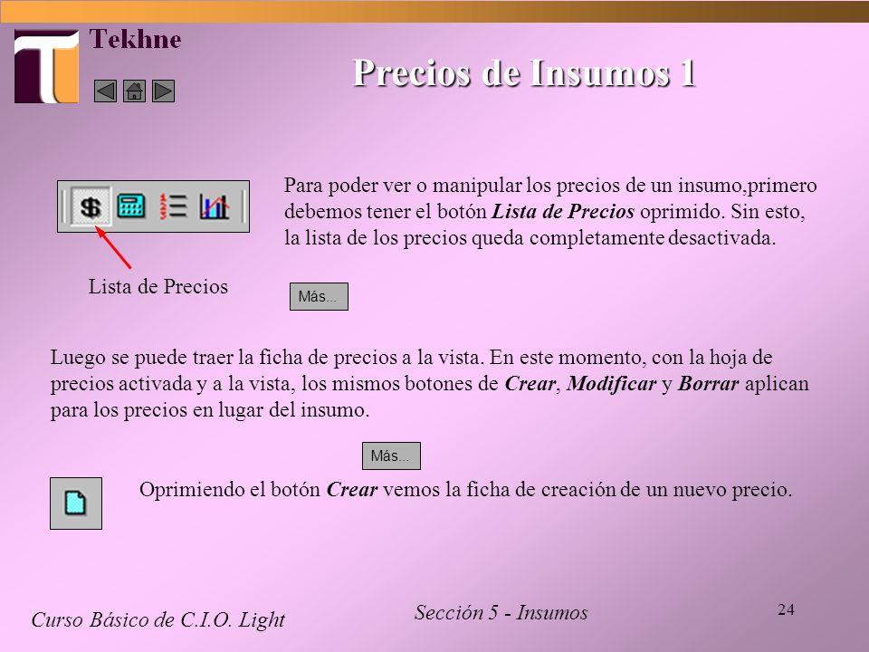 24 Precios de Insumos 1 Curso Básico de C.I.O. Light Sección 5 - Insumos Para poder ver o manipular los precios de un insumo,primero debemos tener el