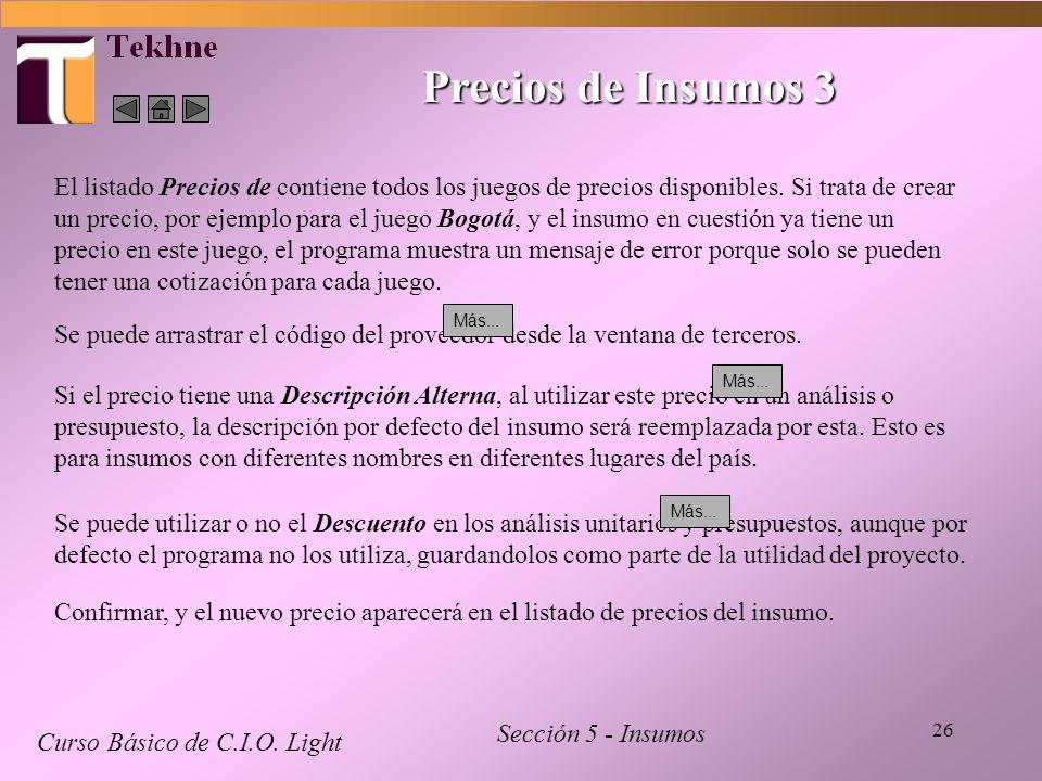 26 Precios de Insumos 3 Curso Básico de C.I.O. Light Sección 5 - Insumos El listado Precios de contiene todos los juegos de precios disponibles. Si tr