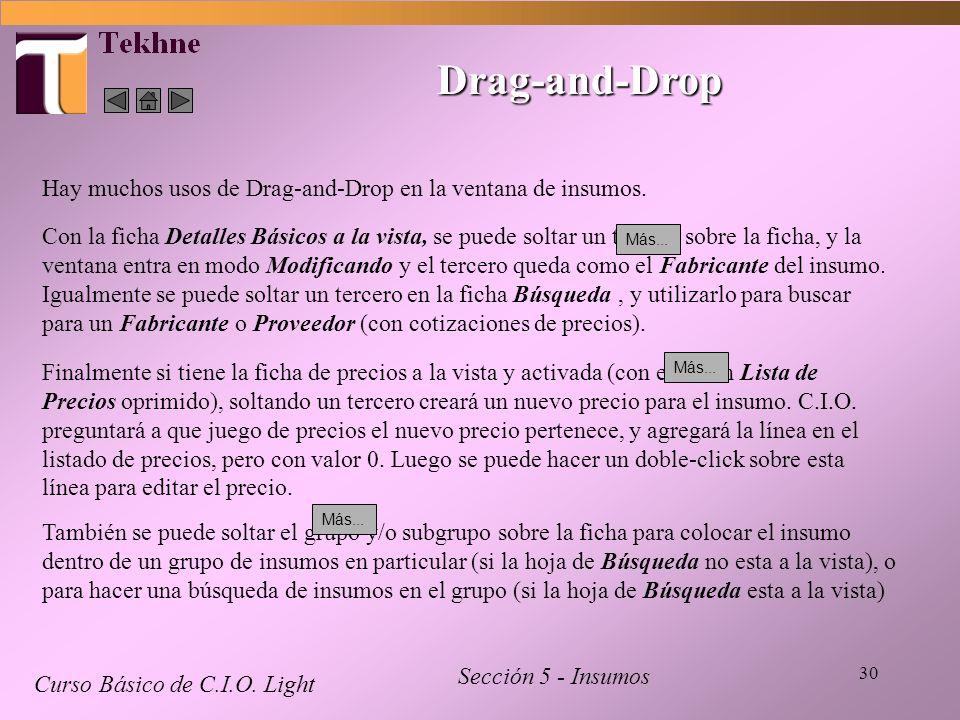 30 Drag-and-Drop Curso Básico de C.I.O. Light Sección 5 - Insumos Hay muchos usos de Drag-and-Drop en la ventana de insumos. Con la ficha Detalles Bás