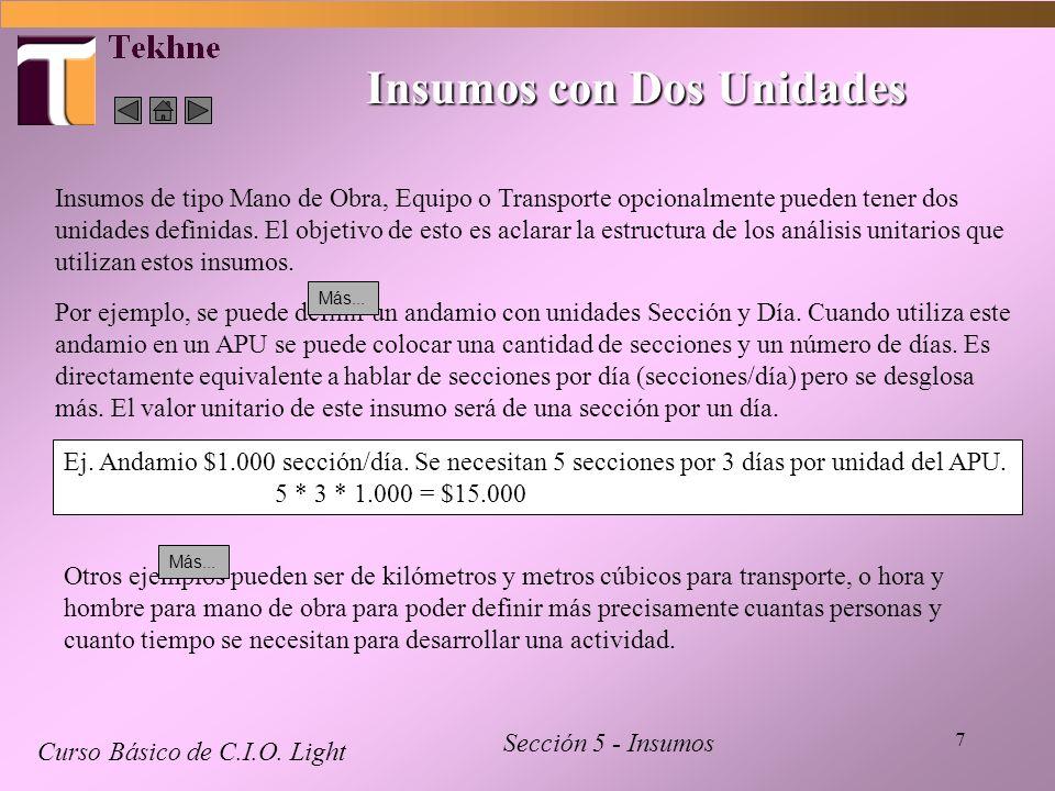7 Insumos con Dos Unidades Curso Básico de C.I.O. Light Sección 5 - Insumos Insumos de tipo Mano de Obra, Equipo o Transporte opcionalmente pueden ten