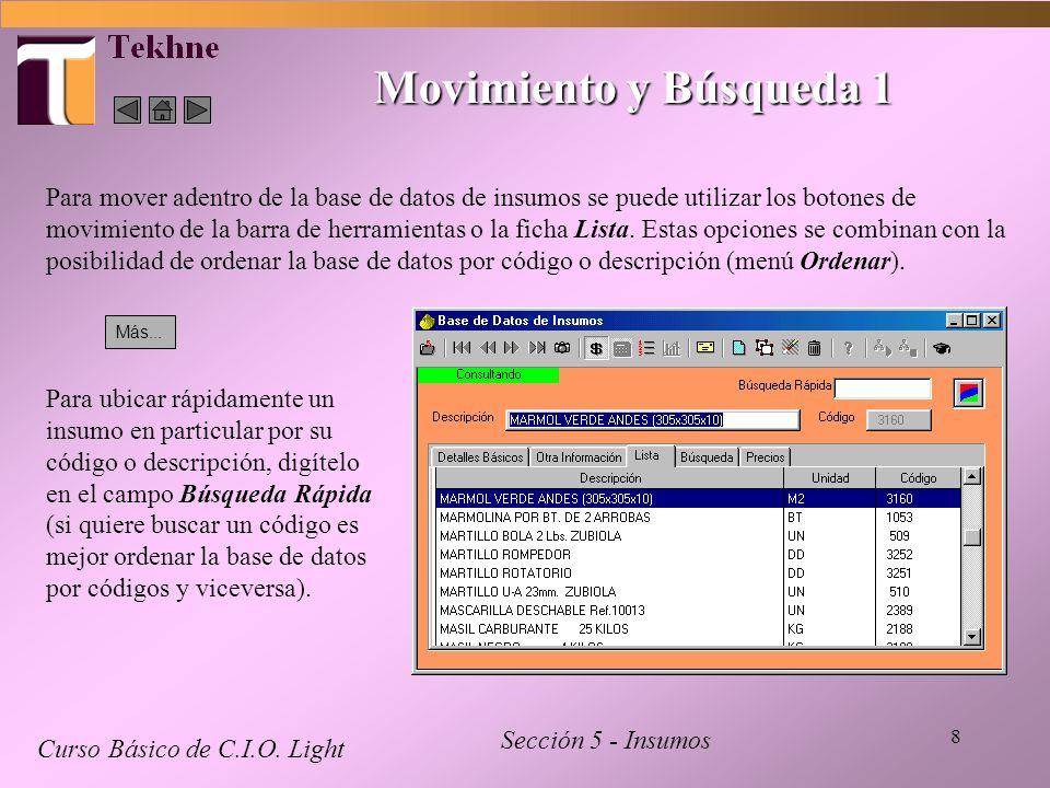 8 Movimiento y Búsqueda 1 Curso Básico de C.I.O. Light Sección 5 - Insumos Para mover adentro de la base de datos de insumos se puede utilizar los bot