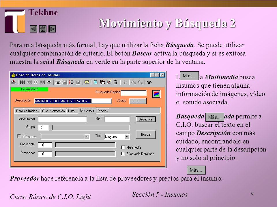 9 Movimiento y Búsqueda 2 Curso Básico de C.I.O. Light Sección 5 - Insumos Para una búsqueda más formal, hay que utilizar la ficha Búsqueda. Se puede