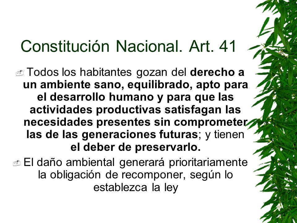Constitución Nacional. Art. 41 Todos los habitantes gozan del derecho a un ambiente sano, equilibrado, apto para el desarrollo humano y para que las a
