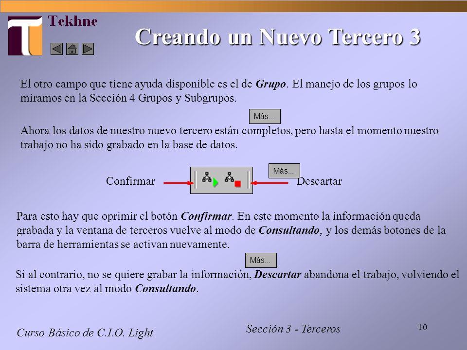 10 Curso Básico de C.I.O. Light Sección 3 - Terceros Creando un Nuevo Tercero 3 El otro campo que tiene ayuda disponible es el de Grupo. El manejo de