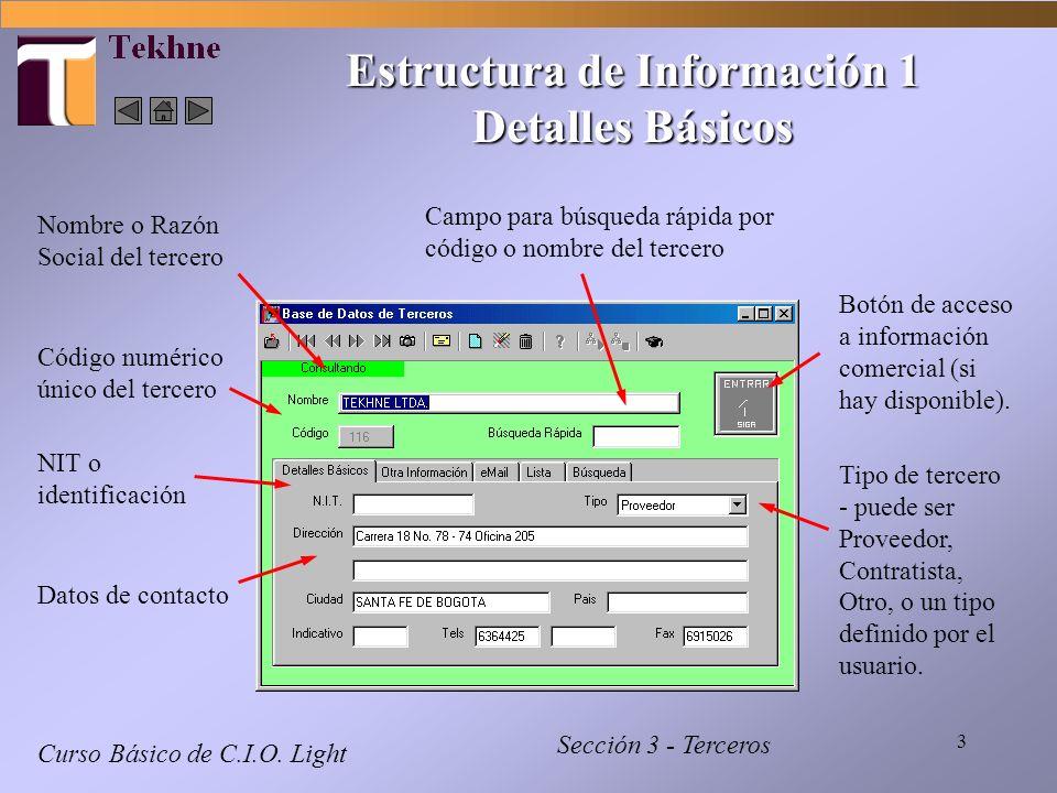 3 Estructura de Información 1 Detalles Básicos Curso Básico de C.I.O. Light Sección 3 - Terceros Nombre o Razón Social del tercero Código numérico úni
