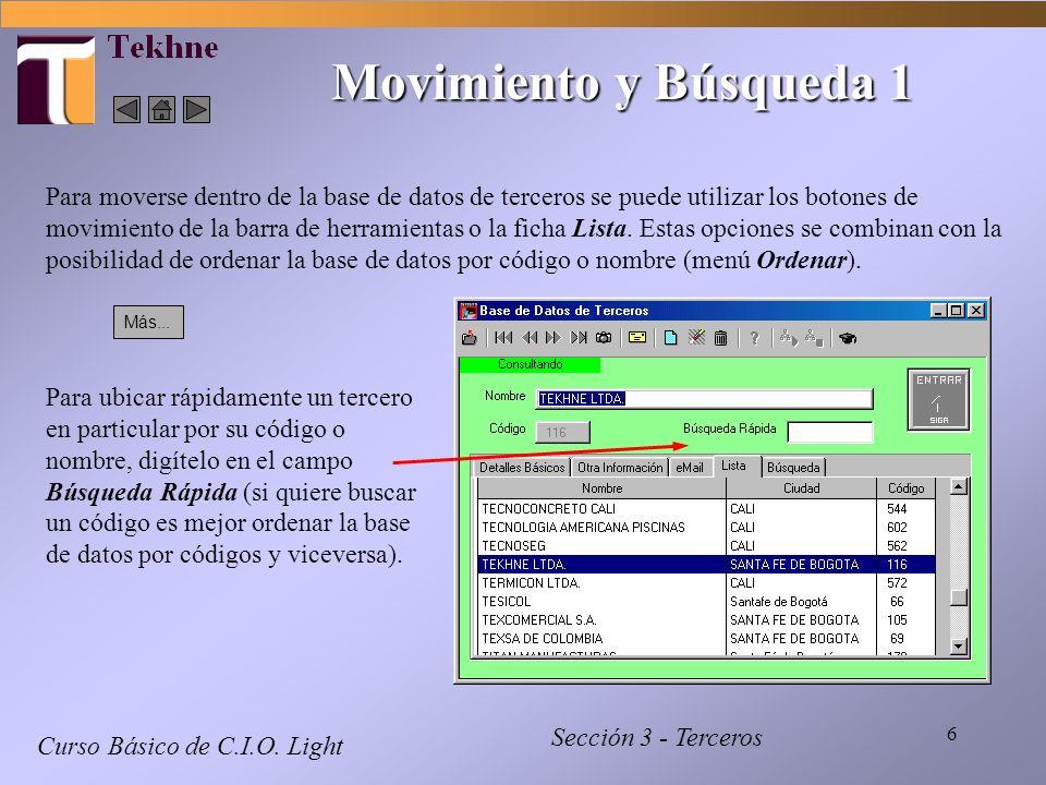 6 Curso Básico de C.I.O. Light Sección 3 - Terceros Movimiento y Búsqueda 1 Para moverse dentro de la base de datos de terceros se puede utilizar los