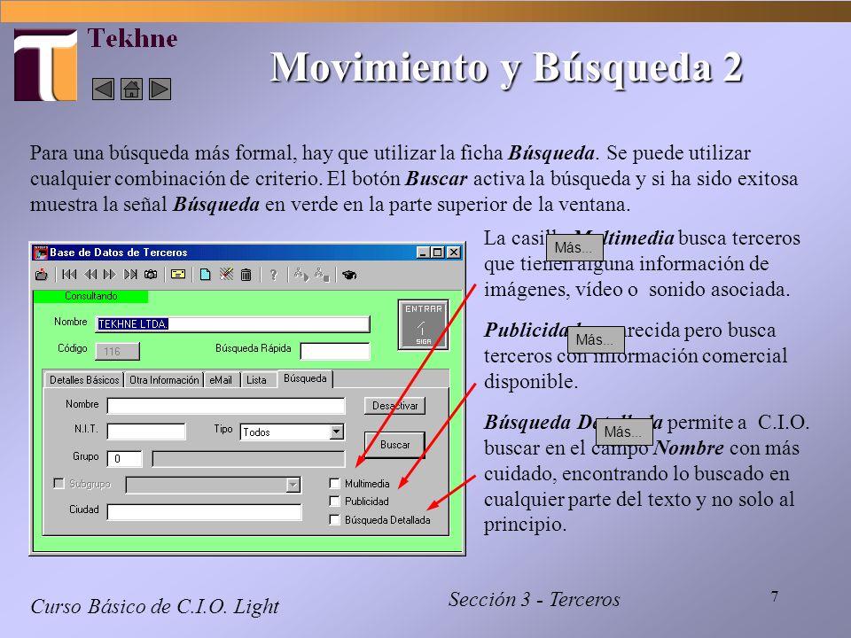 7 Curso Básico de C.I.O. Light Sección 3 - Terceros Movimiento y Búsqueda 2 Para una búsqueda más formal, hay que utilizar la ficha Búsqueda. Se puede