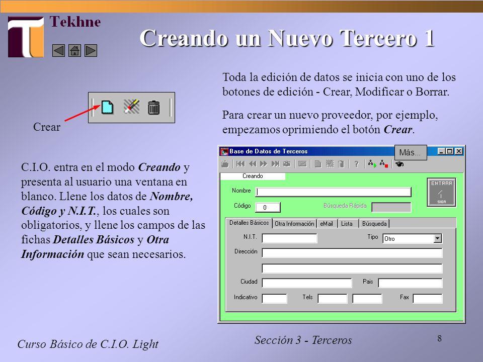 8 Curso Básico de C.I.O. Light Sección 3 - Terceros Creando un Nuevo Tercero 1 Crear Toda la edición de datos se inicia con uno de los botones de edic