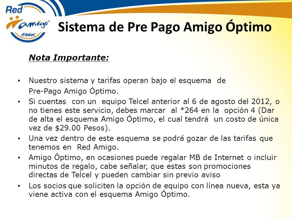 Sistema de Pre Pago Amigo Óptimo Nota Importante: Nuestro sistema y tarifas operan bajo el esquema de Pre-Pago Amigo Óptimo. Si cuentas con un equipo