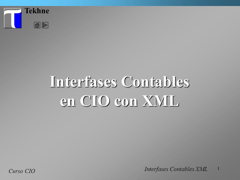 1 Tekhne Curso CIO Interfases Contables en CIO con XML Interfases Contables XML