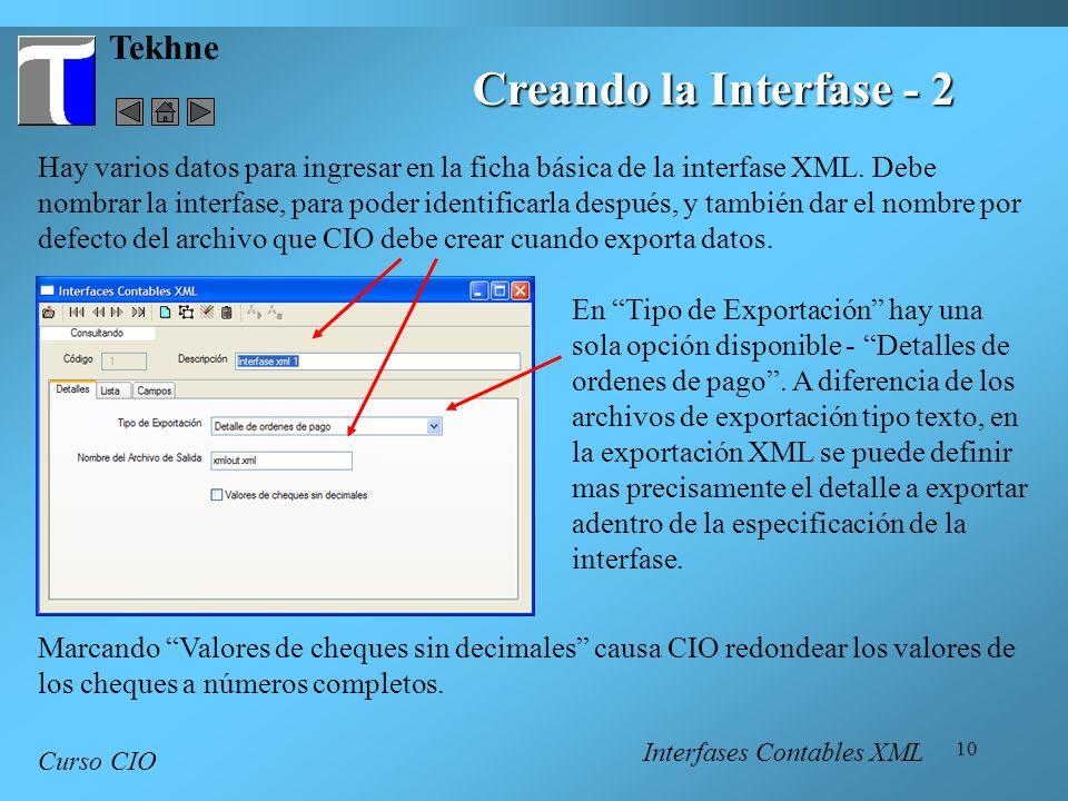 10 Tekhne Curso CIO Hay varios datos para ingresar en la ficha básica de la interfase XML. Debe nombrar la interfase, para poder identificarla después