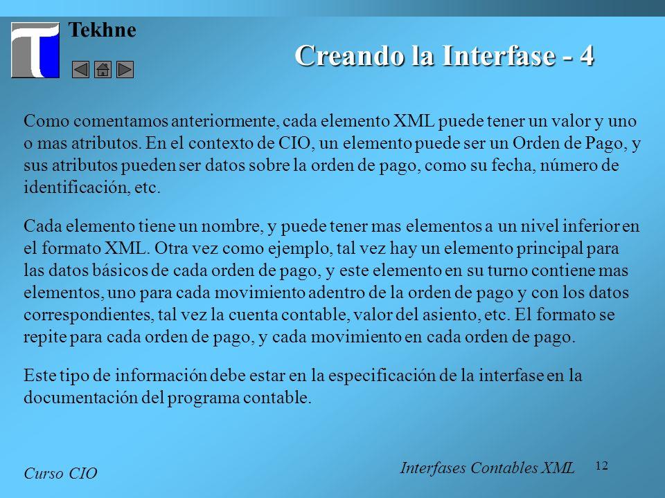12 Tekhne Curso CIO Creando la Interfase - 4 Como comentamos anteriormente, cada elemento XML puede tener un valor y uno o mas atributos. En el contex
