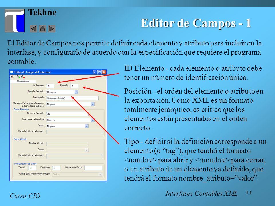 14 Tekhne Curso CIO El Editor de Campos nos permite definir cada elemento y atributo para incluir en la interfase, y configurarlo de acuerdo con la es