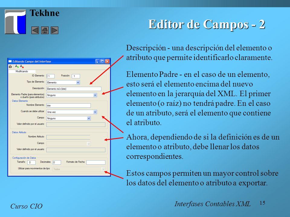 15 Tekhne Curso CIO Editor de Campos - 2 Descripción - una descripción del elemento o atributo que permite identificarlo claramente. Elemento Padre -