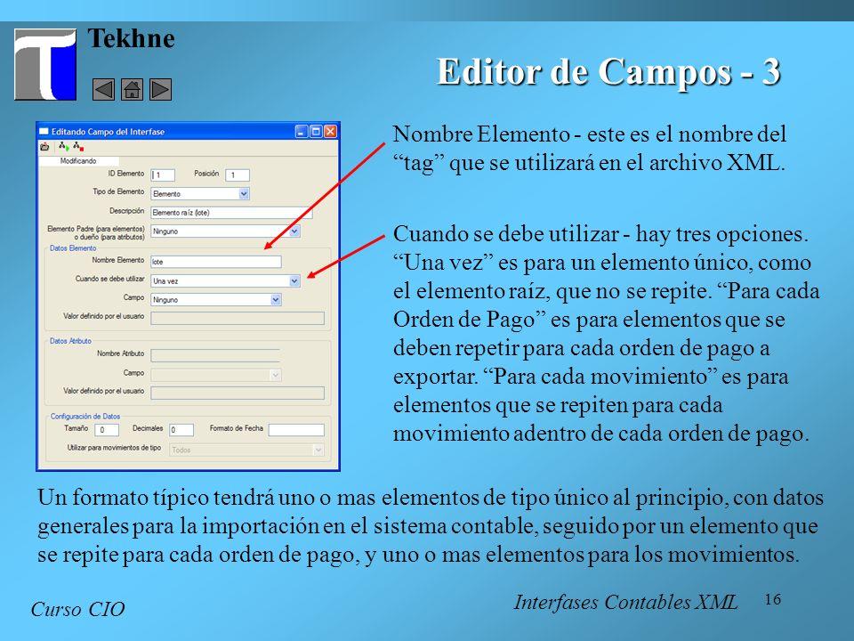 16 Tekhne Curso CIO Editor de Campos - 3 Nombre Elemento - este es el nombre del tag que se utilizará en el archivo XML. Cuando se debe utilizar - hay