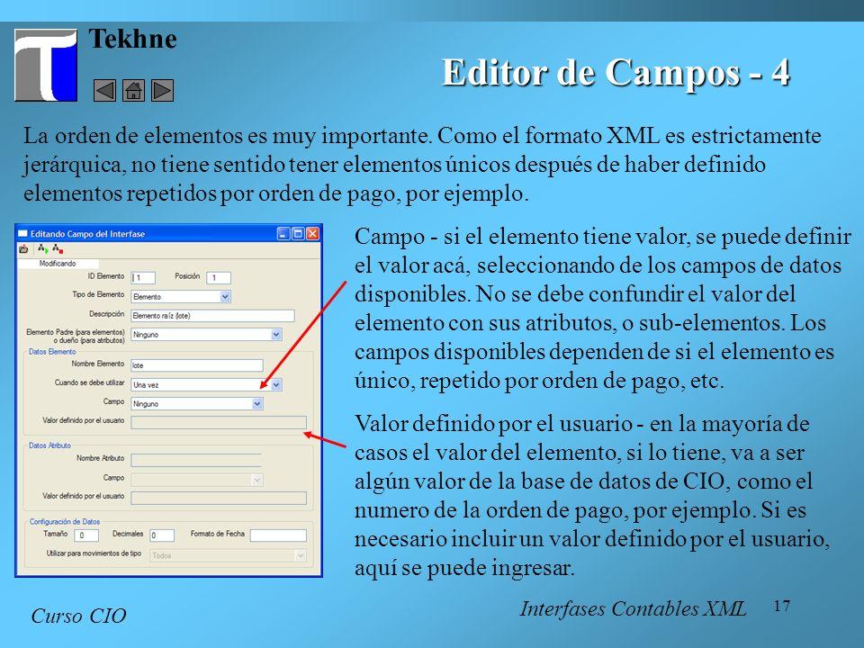 17 Tekhne Curso CIO Editor de Campos - 4 La orden de elementos es muy importante. Como el formato XML es estrictamente jerárquica, no tiene sentido te