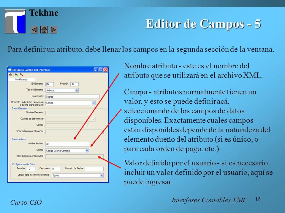 18 Tekhne Curso CIO Editor de Campos - 5 Para definir un atributo, debe llenar los campos en la segunda sección de la ventana. Interfases Contables XM