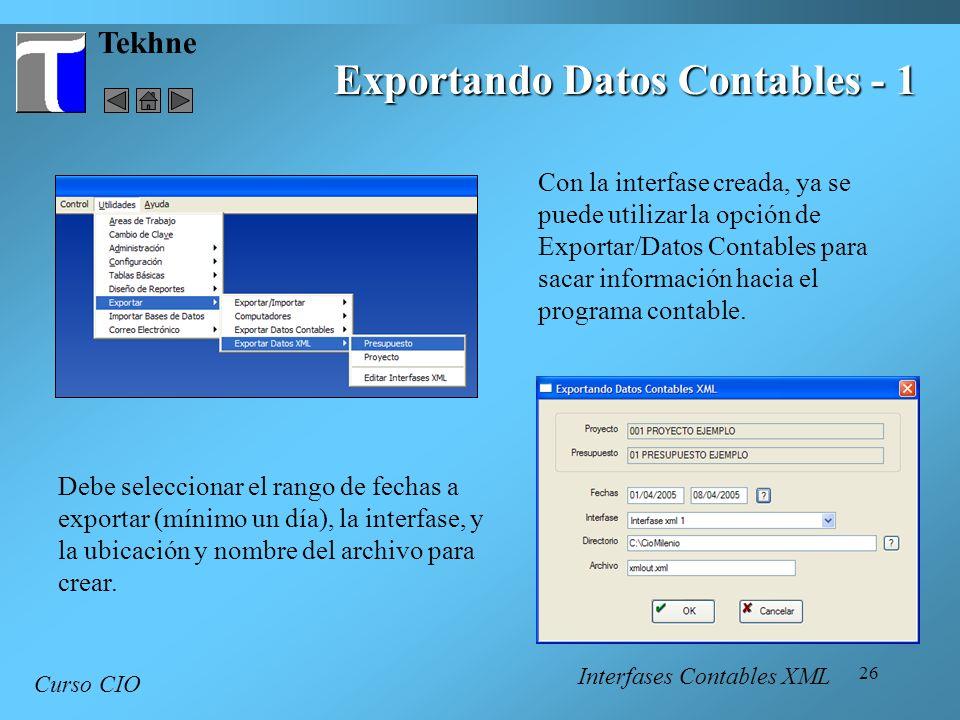 26 Tekhne Exportando Datos Contables - 1 Curso CIO Con la interfase creada, ya se puede utilizar la opción de Exportar/Datos Contables para sacar info