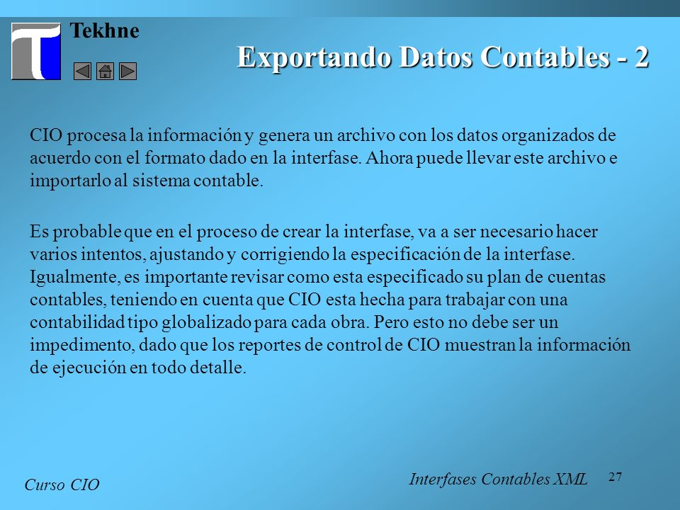 27 Tekhne Exportando Datos Contables - 2 Curso CIO CIO procesa la información y genera un archivo con los datos organizados de acuerdo con el formato