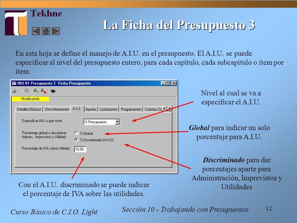 12 Curso Básico de C.I.O. Light Sección 10 - Trabajando con Presupuestos La Ficha del Presupuesto 3 En esta hoja se define el manejo de A.I.U. en el p