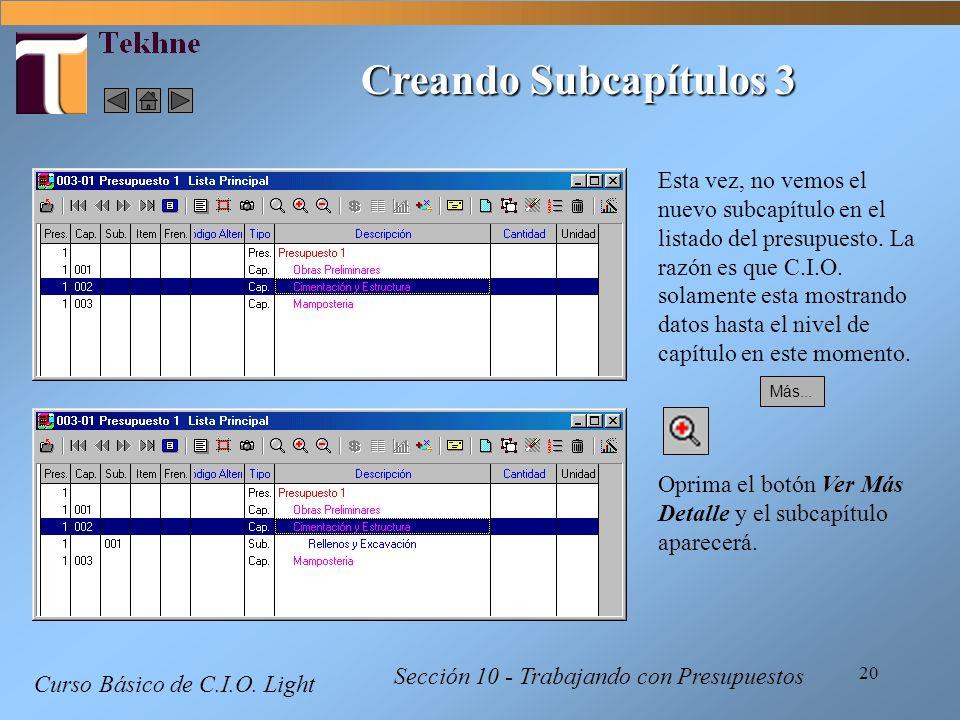 20 Curso Básico de C.I.O. Light Sección 10 - Trabajando con Presupuestos Creando Subcapítulos 3 Esta vez, no vemos el nuevo subcapítulo en el listado