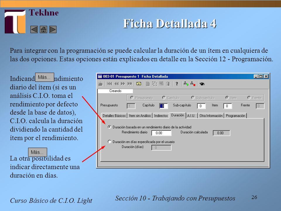 26 Curso Básico de C.I.O. Light Sección 10 - Trabajando con Presupuestos Ficha Detallada 4 Para integrar con la programación se puede calcular la dura
