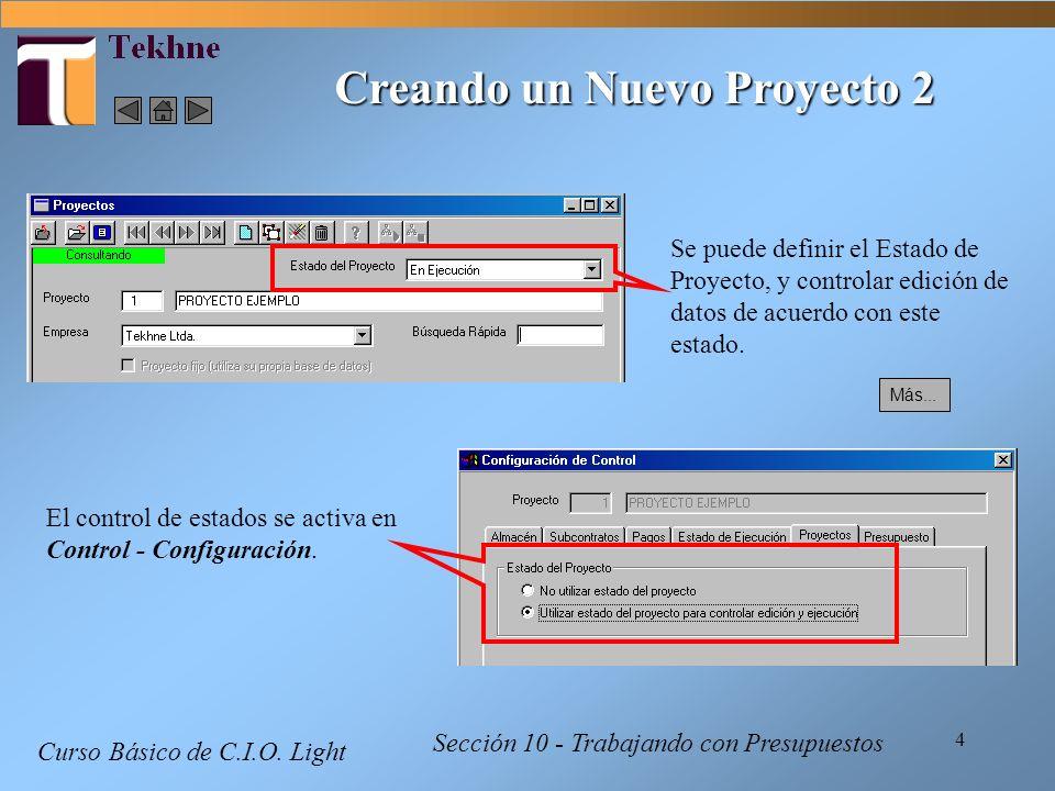 4 Curso Básico de C.I.O. Light Creando un Nuevo Proyecto 2 Sección 10 - Trabajando con Presupuestos Se puede definir el Estado de Proyecto, y controla